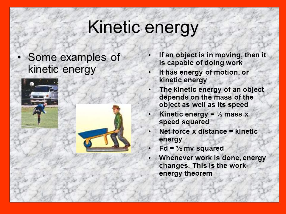 Kinetic energy Some examples of kinetic energy