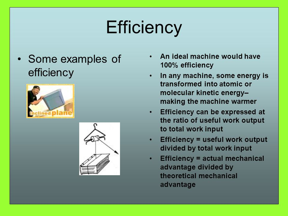 Efficiency Some examples of efficiency