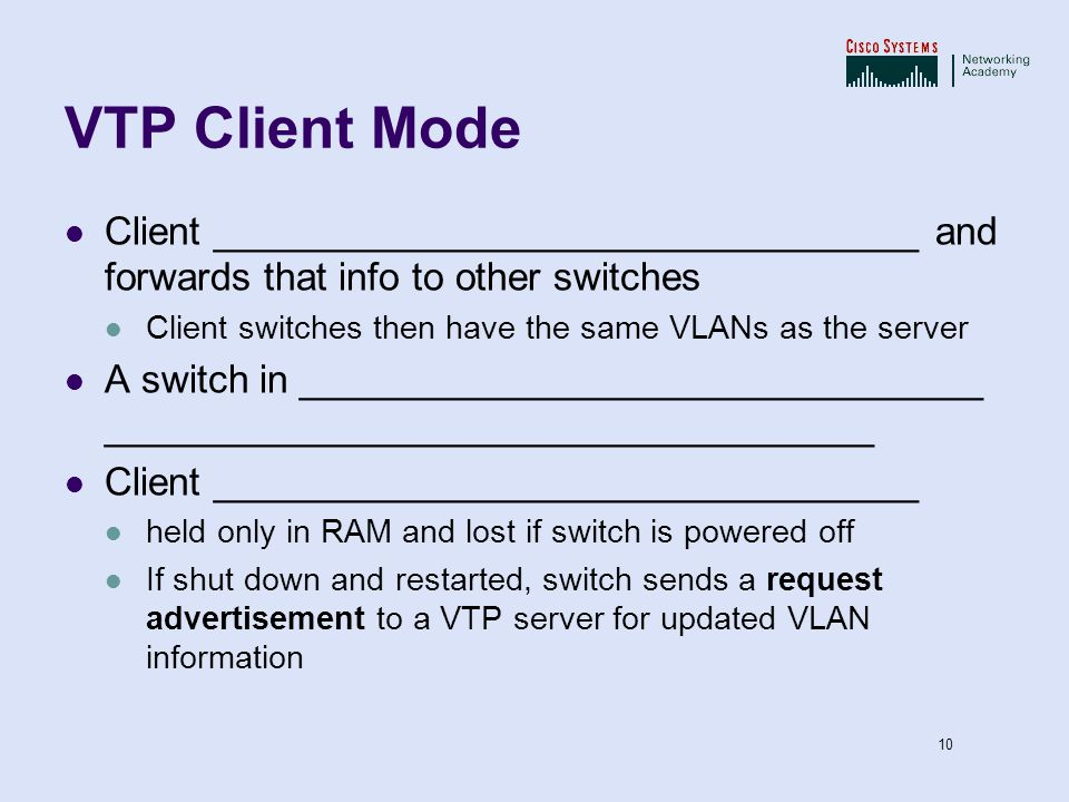 VTP.ppt 17/04/2017. VTP Client Mode. Client _________________________________ and forwards that info to other switches.