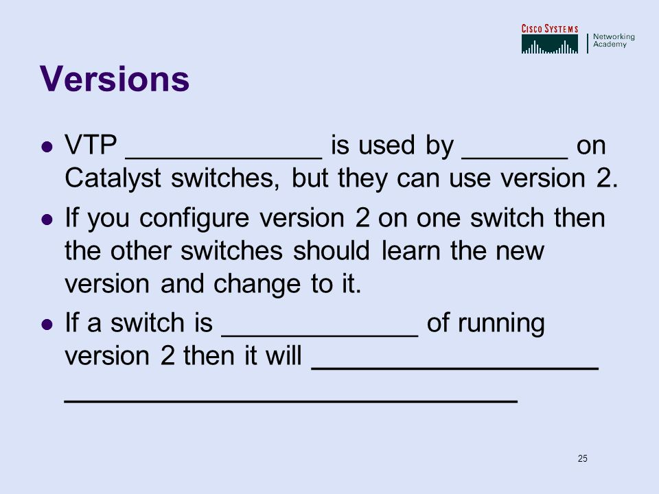 Versions VTP _____________ is used by _______ on Catalyst switches, but they can use version 2.