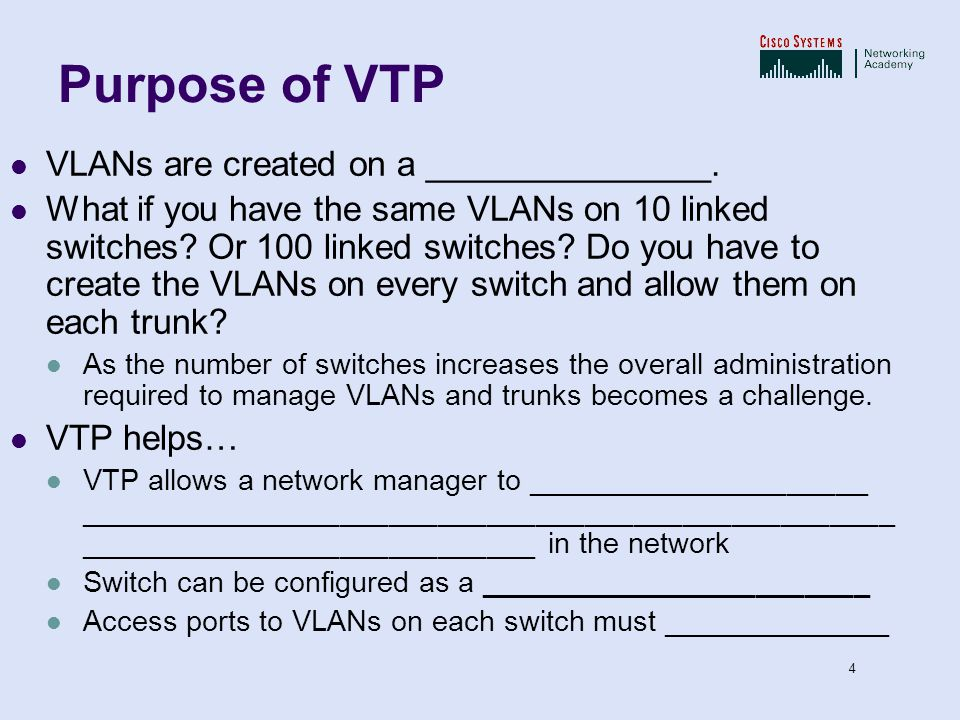 Purpose of VTP VLANs are created on a _______________.