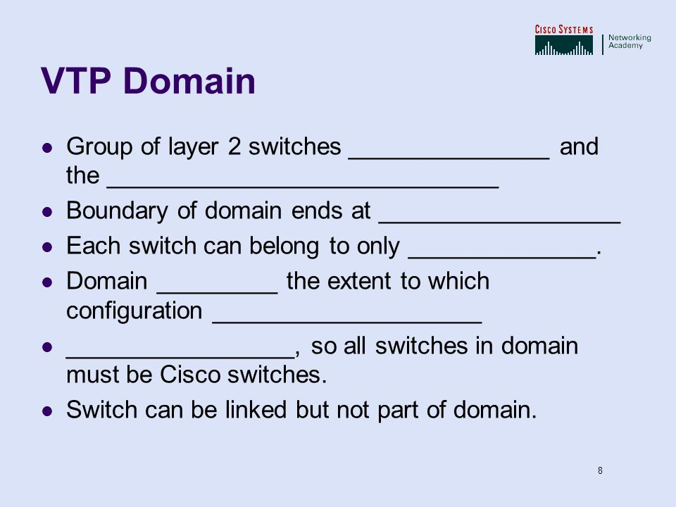 VTP.ppt 17/04/2017. VTP Domain. Group of layer 2 switches _______________ and the _____________________________.