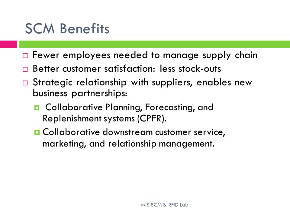 SCM Benefits Fewer employees needed to manage supply chain