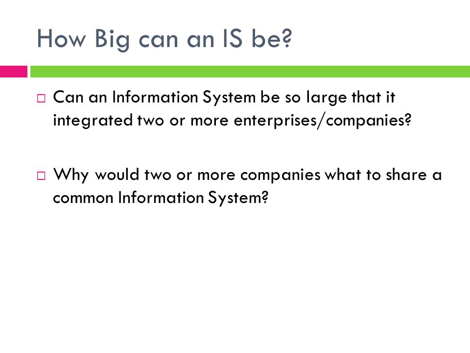 How Big can an IS be Can an Information System be so large that it integrated two or more enterprises/companies