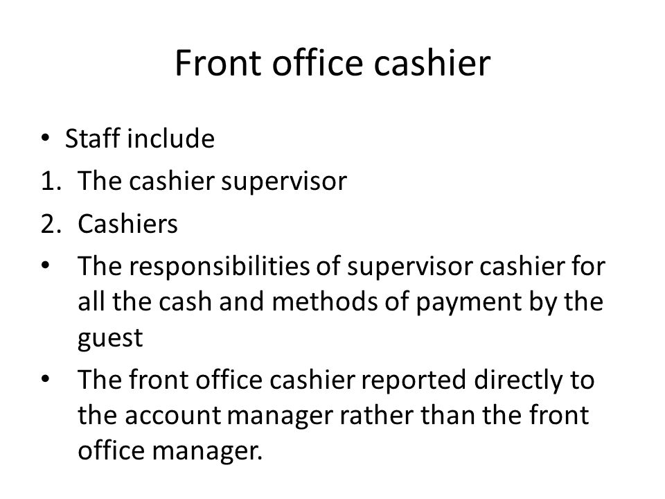 Front office cashier Staff include The cashier supervisor Cashiers