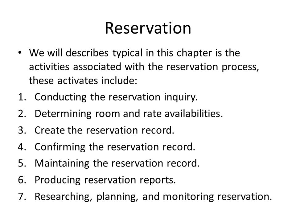 Reservation We will describes typical in this chapter is the activities associated with the reservation process, these activates include: