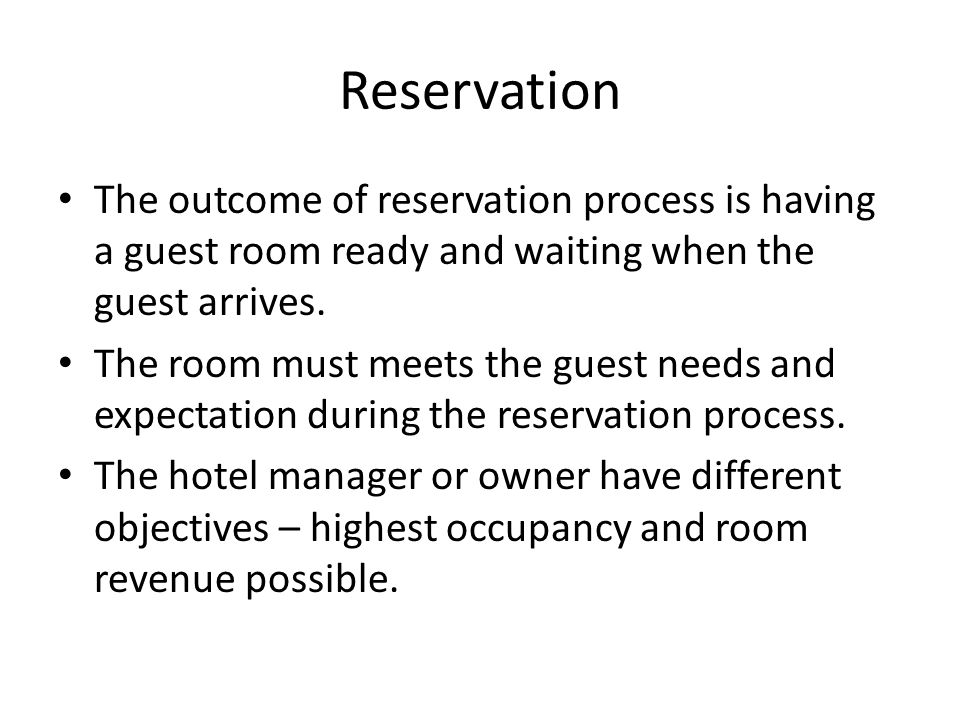 Reservation The outcome of reservation process is having a guest room ready and waiting when the guest arrives.