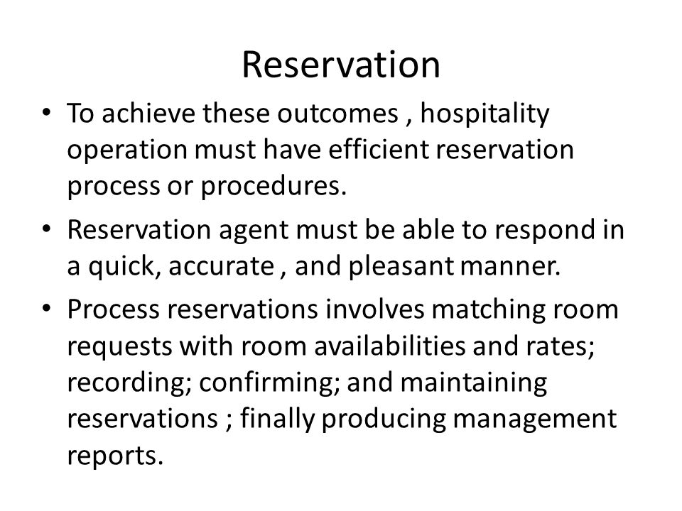 Reservation To achieve these outcomes , hospitality operation must have efficient reservation process or procedures.