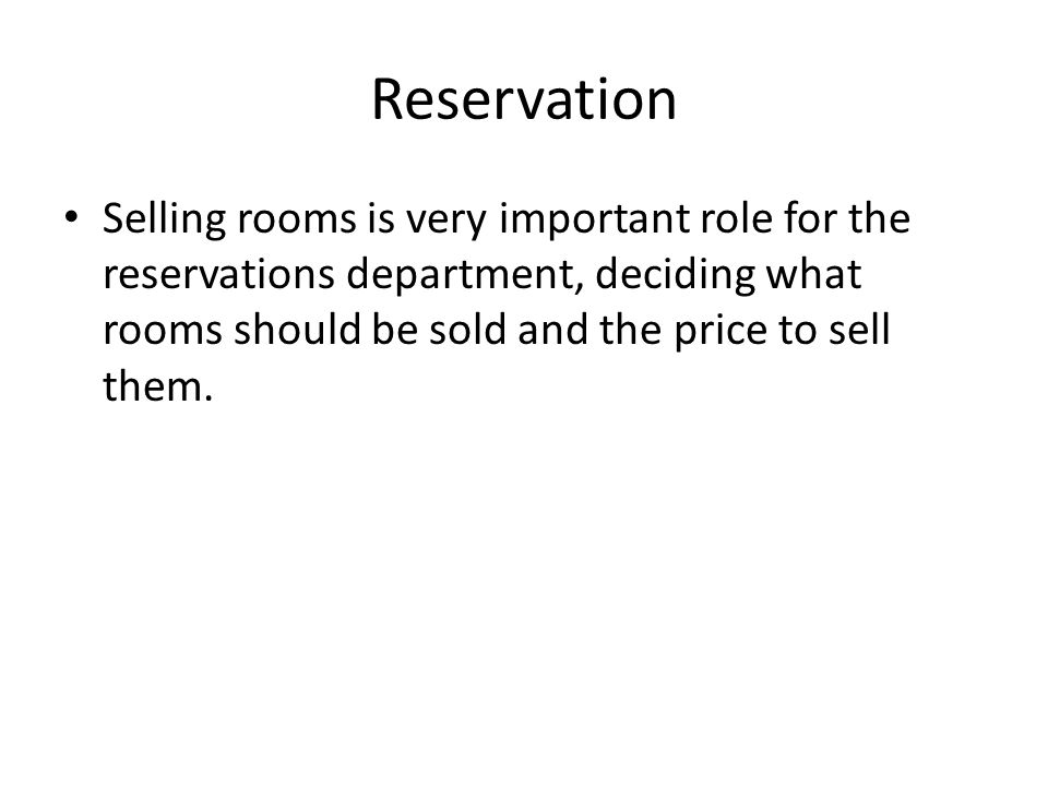 Reservation Selling rooms is very important role for the reservations department, deciding what rooms should be sold and the price to sell them.