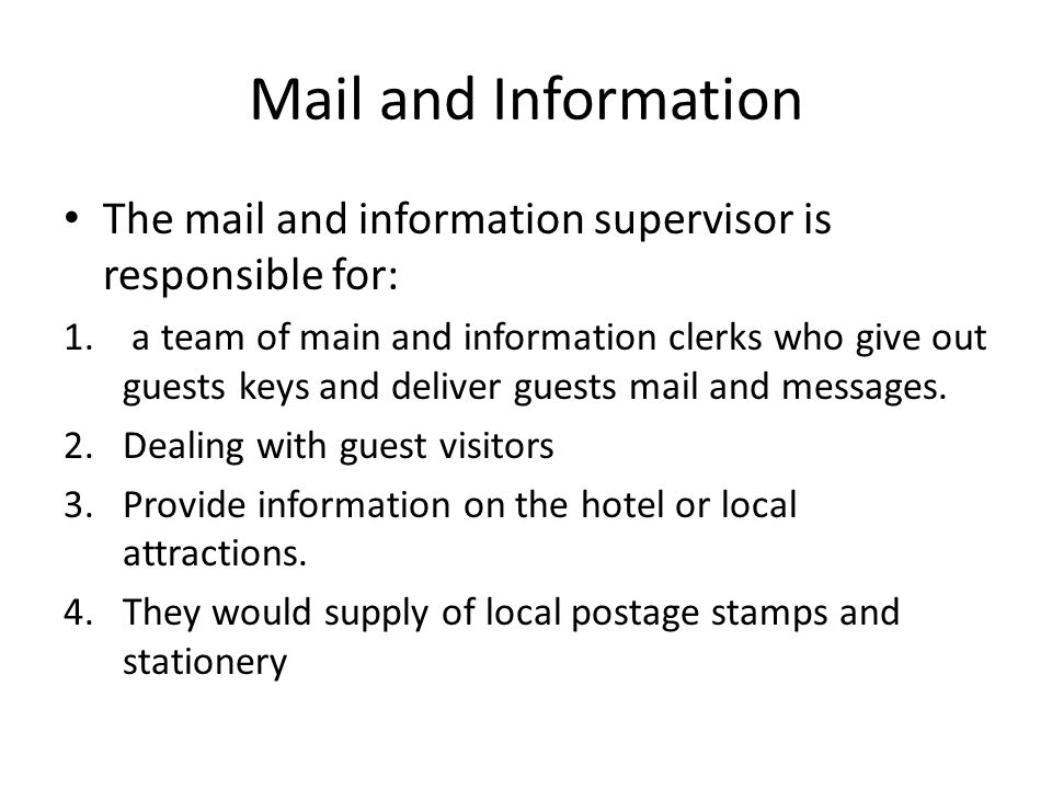 Mail and Information The mail and information supervisor is responsible for:
