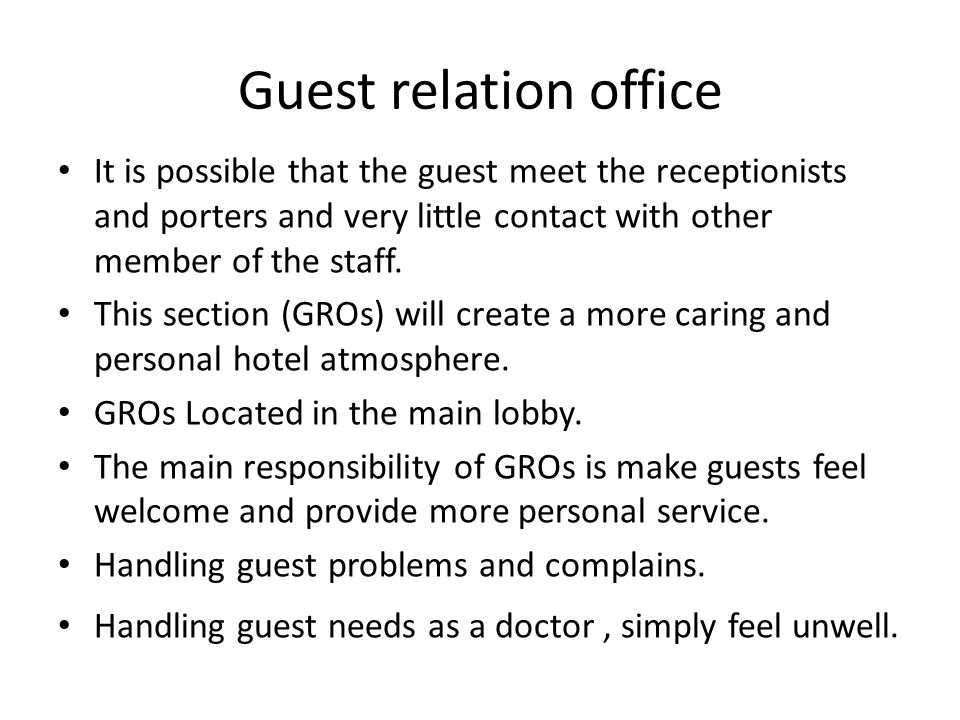 Guest relation office It is possible that the guest meet the receptionists and porters and very little contact with other member of the staff.