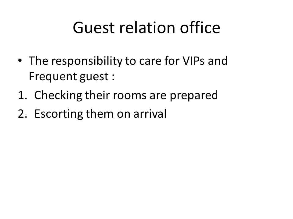 Guest relation office The responsibility to care for VIPs and Frequent guest : Checking their rooms are prepared.