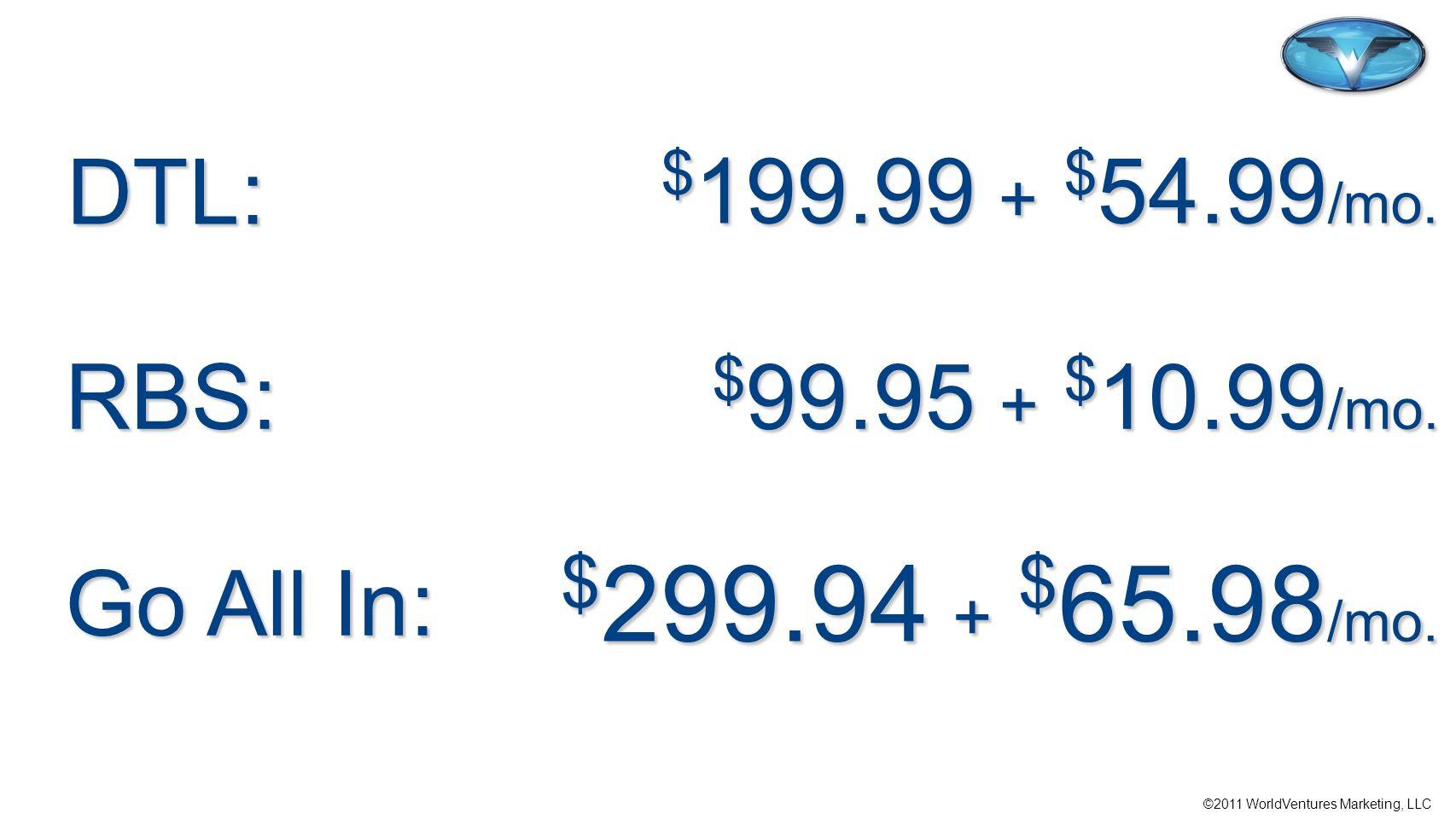 $299.94 + $65.98/mo. DTL: $199.99 + $54.99/mo. RBS: