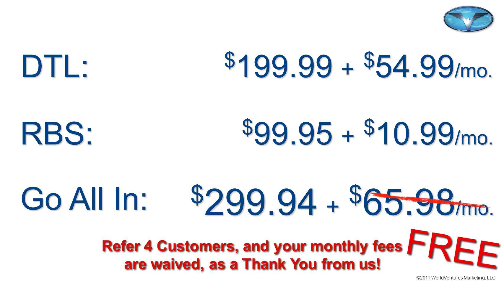 $299.94 + $65.98/mo. FREE DTL: $199.99 + $54.99/mo. RBS: