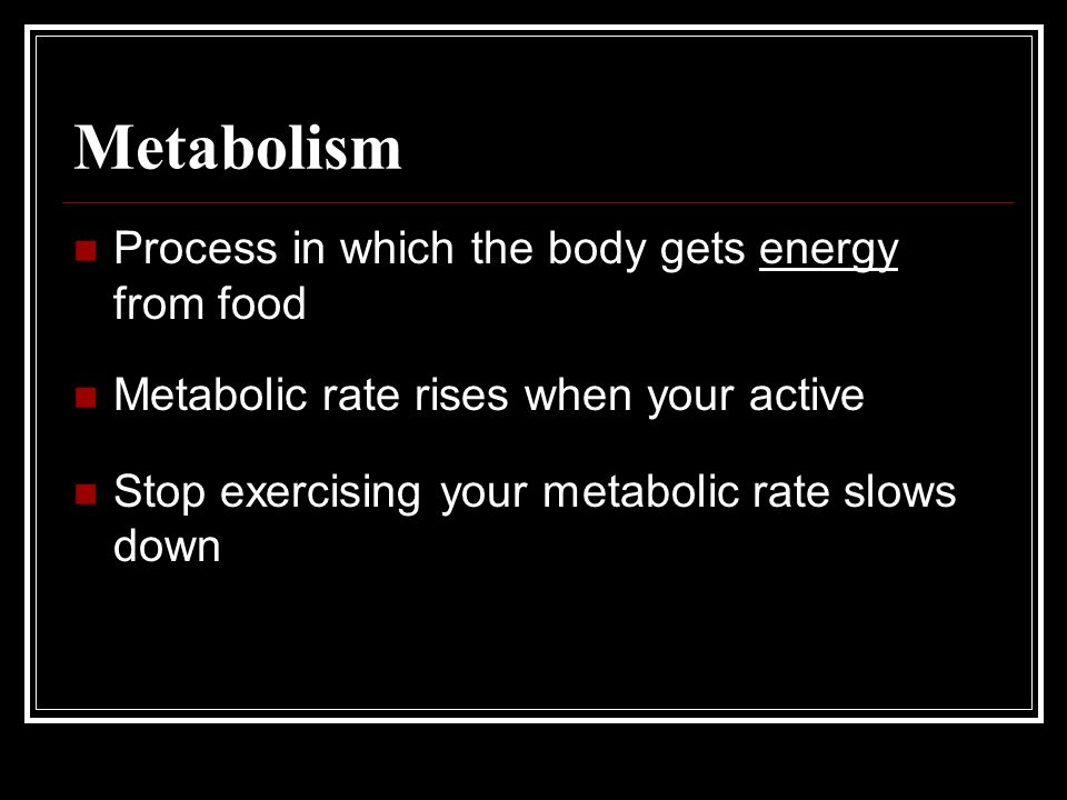 Metabolism Process in which the body gets energy from food