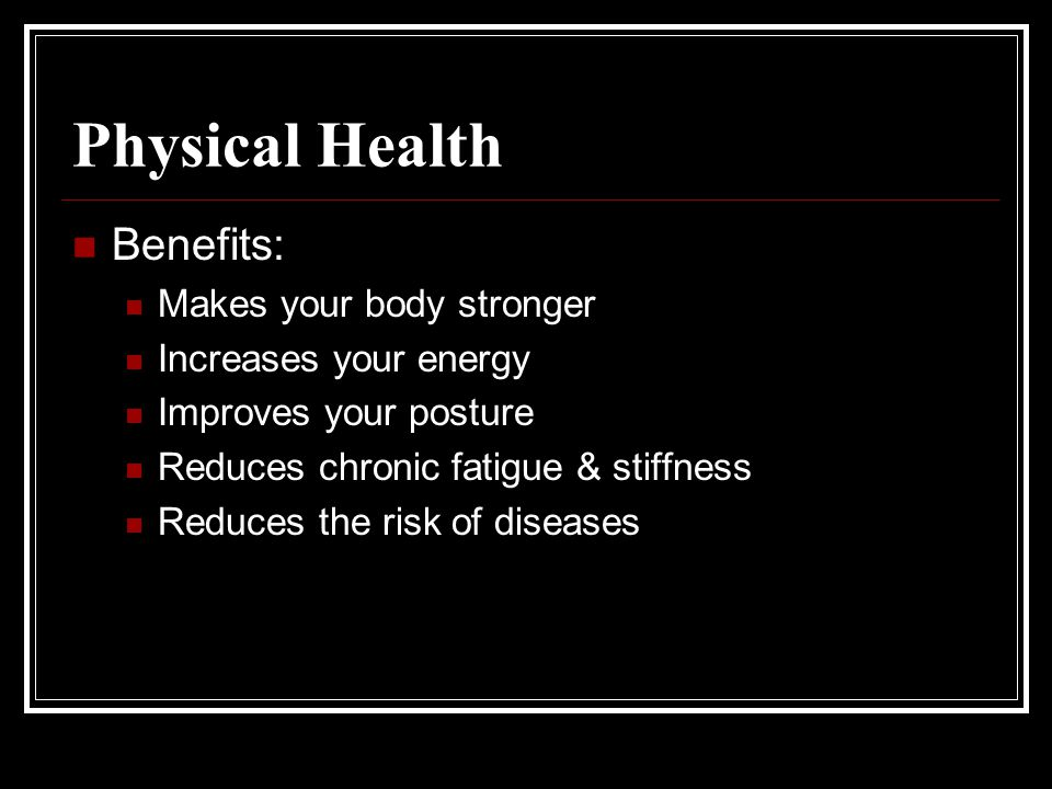 Physical Health Benefits: Makes your body stronger
