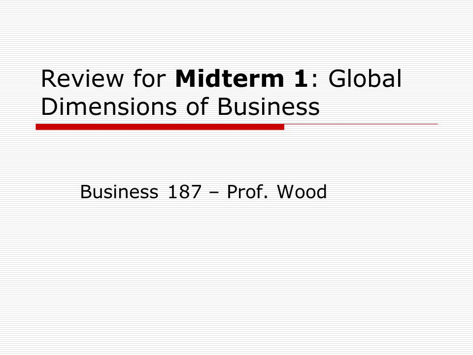 international business midterm review Midterm and final exam examples exams are a great way to reinforce and evaluate students' understanding of the course content and main ideas there are several different ways to approach exams including an in-class essay, short essays, multiple choice, short answer, fill in the blank, matching, quote/passage identification, character identification, etc with plenty of flexibility for what an .