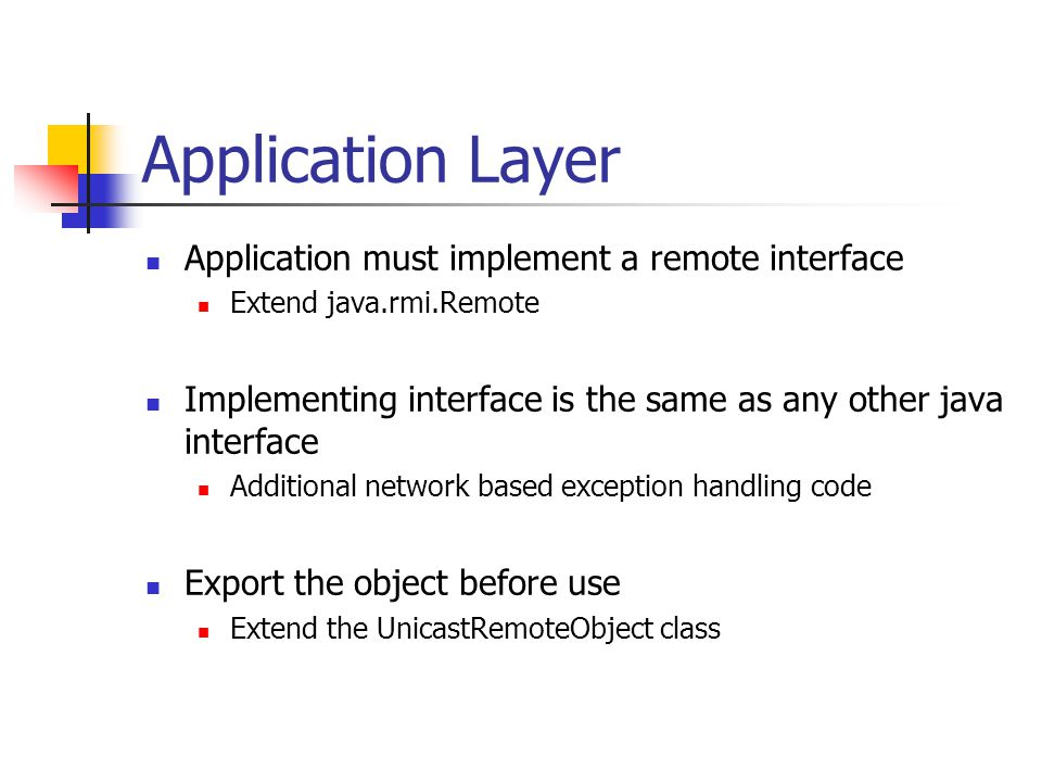 Application Layer Application must implement a remote interface