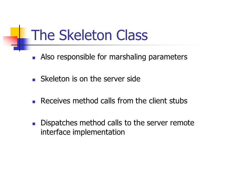 The Skeleton Class Also responsible for marshaling parameters