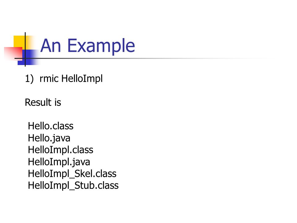 An Example rmic HelloImpl Result is Hello.class Hello.java
