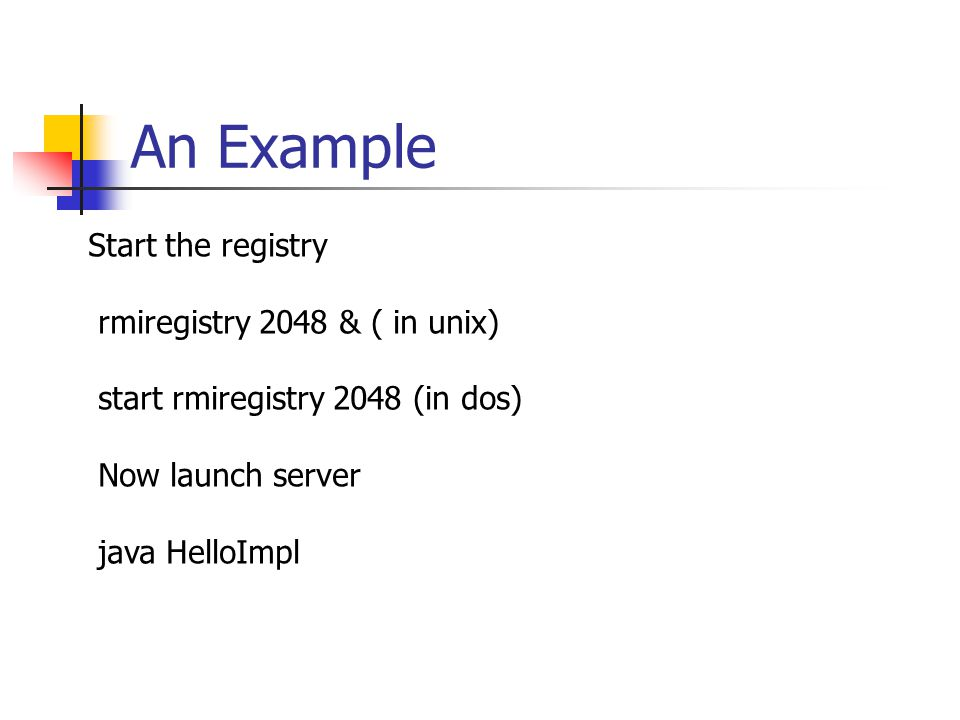 An Example Start the registry rmiregistry 2048 & ( in unix)