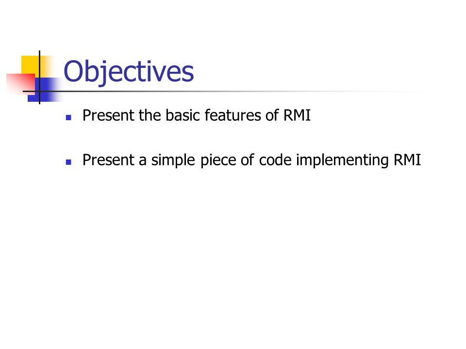 Objectives Present the basic features of RMI