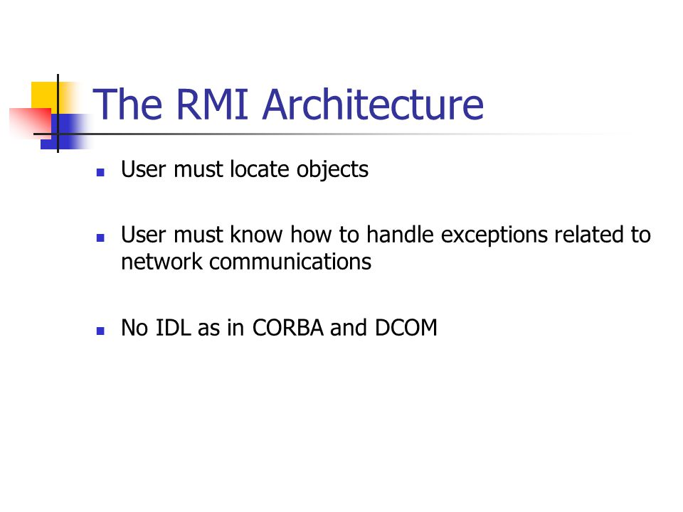The RMI Architecture User must locate objects