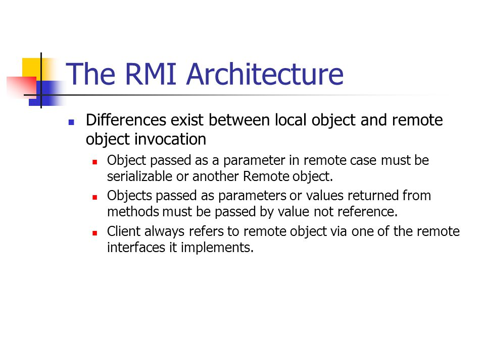 The RMI Architecture Differences exist between local object and remote object invocation.