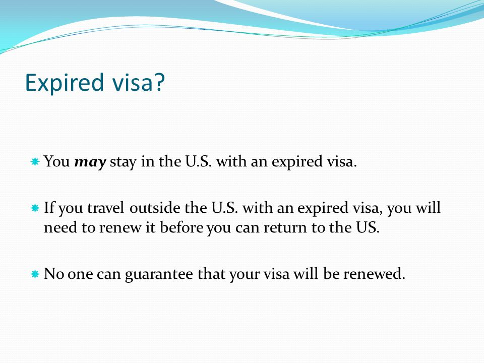 Expired visa You may stay in the U.S. with an expired visa.