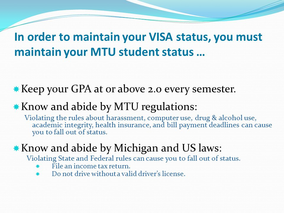In order to maintain your VISA status, you must maintain your MTU student status …