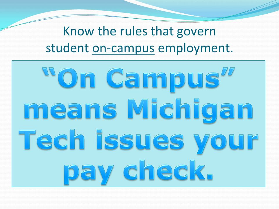Know the rules that govern student on-campus employment.