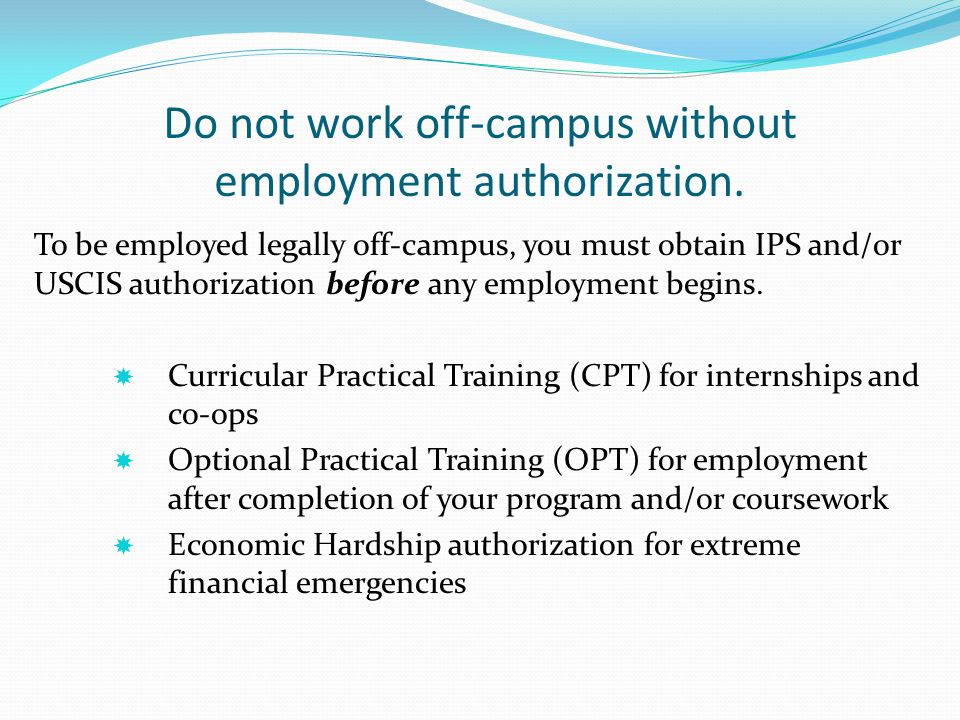 Do not work off-campus without employment authorization.