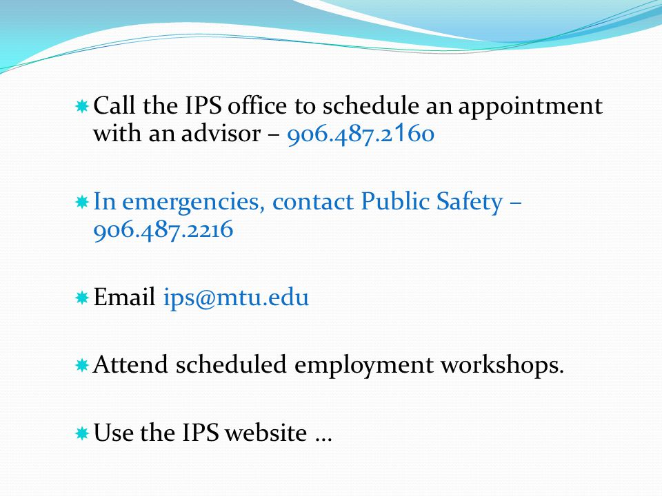 Call the IPS office to schedule an appointment with an advisor – 906