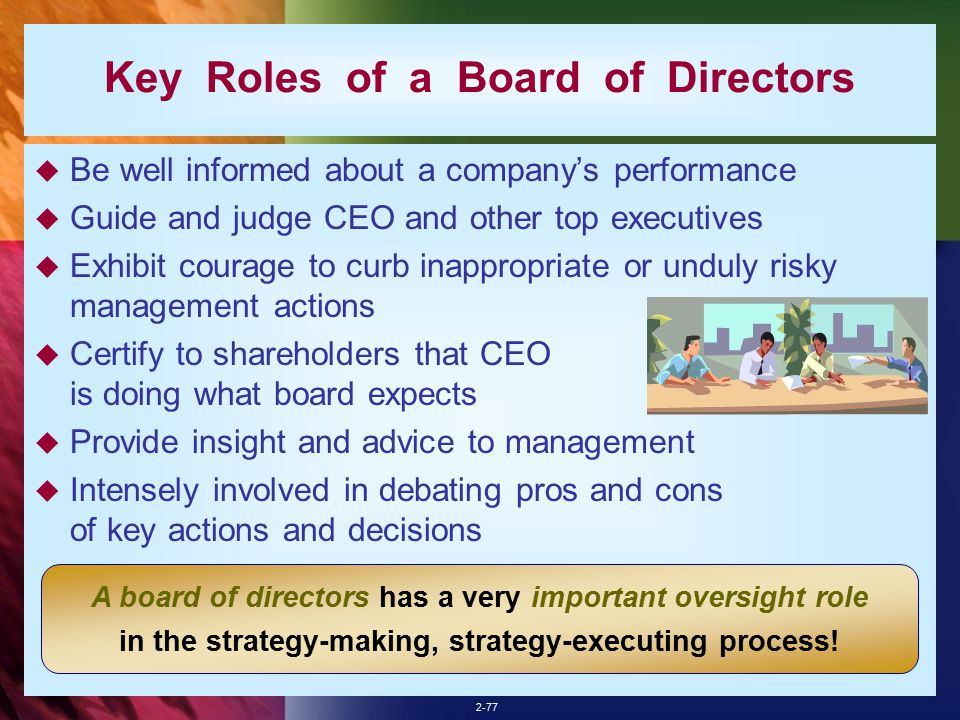 the roles of policy formulation decision making and oversight in the board The board • participates in the formulation and adoption of the  financial oversight the board  risk analysis is performed as part of board decision-making.