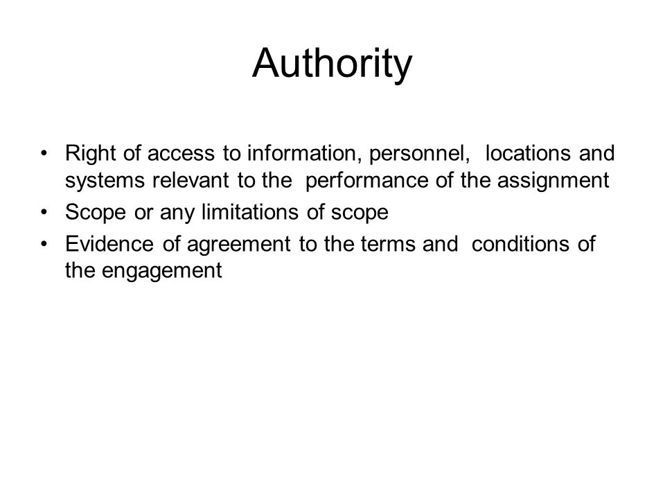 Authority Right of access to information, personnel, locations and systems relevant to the performance of the assignment.