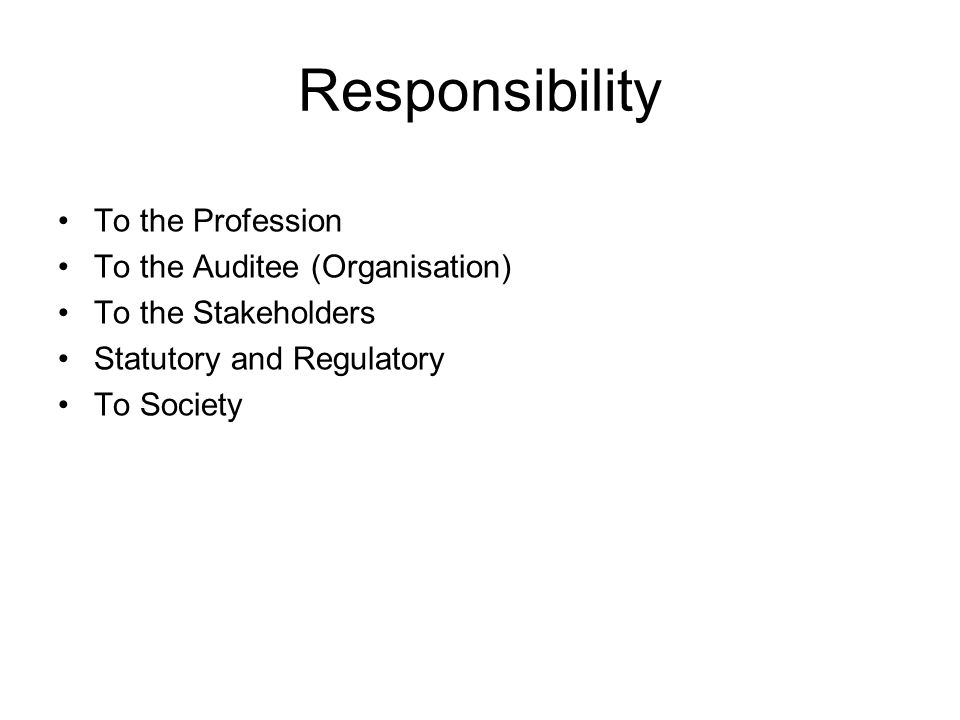 Responsibility To the Profession To the Auditee (Organisation)