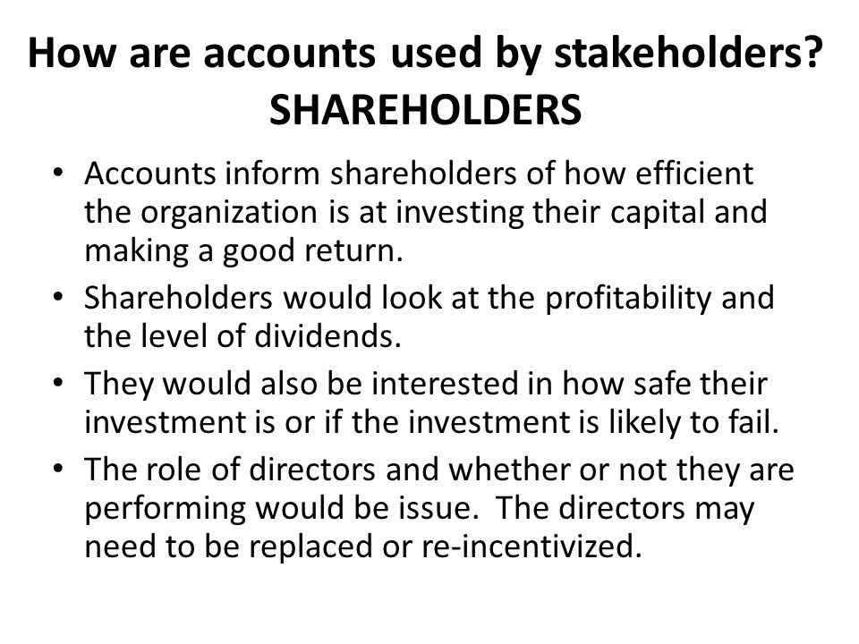 How are accounts used by stakeholders SHAREHOLDERS