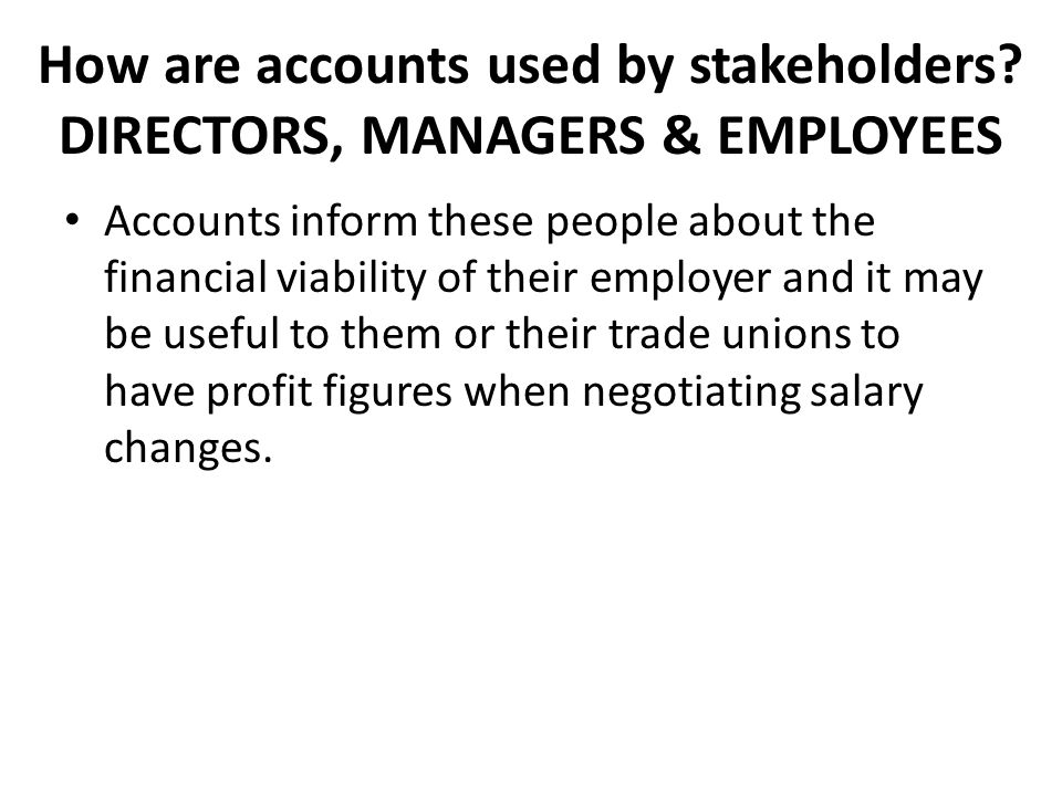 How are accounts used by stakeholders DIRECTORS, MANAGERS & EMPLOYEES