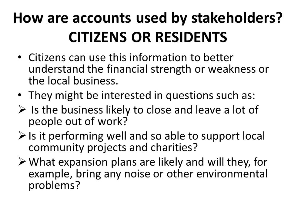 How are accounts used by stakeholders CITIZENS OR RESIDENTS