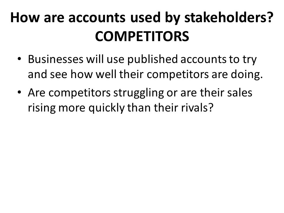 How are accounts used by stakeholders COMPETITORS