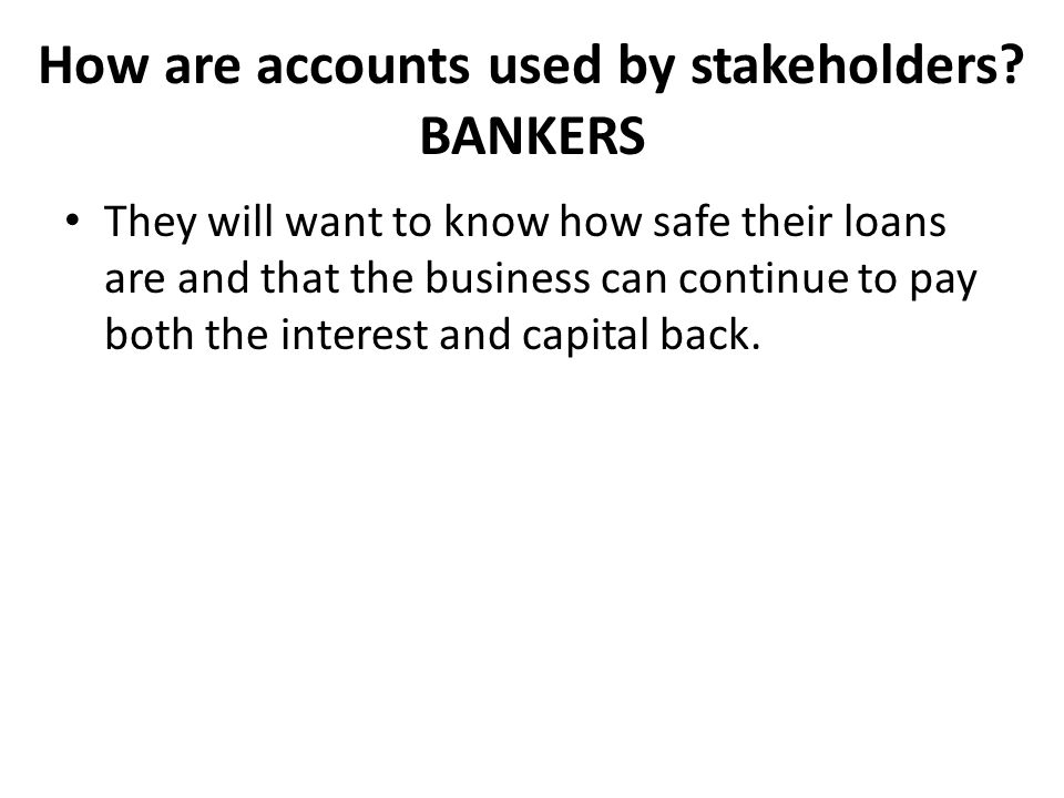 How are accounts used by stakeholders BANKERS