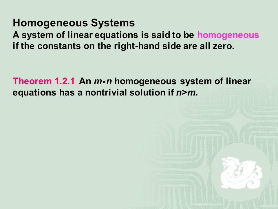 Homogeneous Systems A system of linear equations is said to be homogeneous if the constants on the right-hand side are all zero.