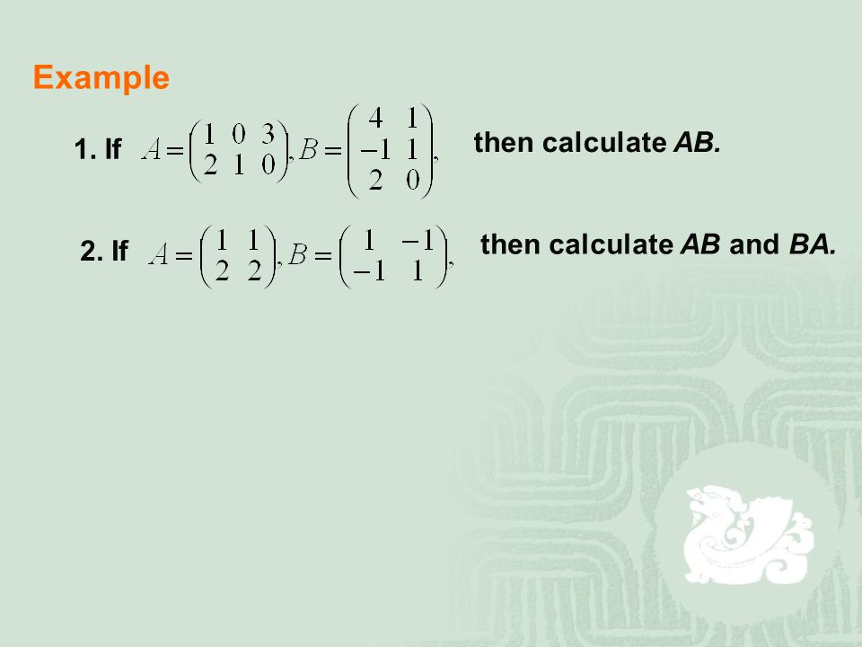 Example then calculate AB. 1. If then calculate AB and BA. 2. If