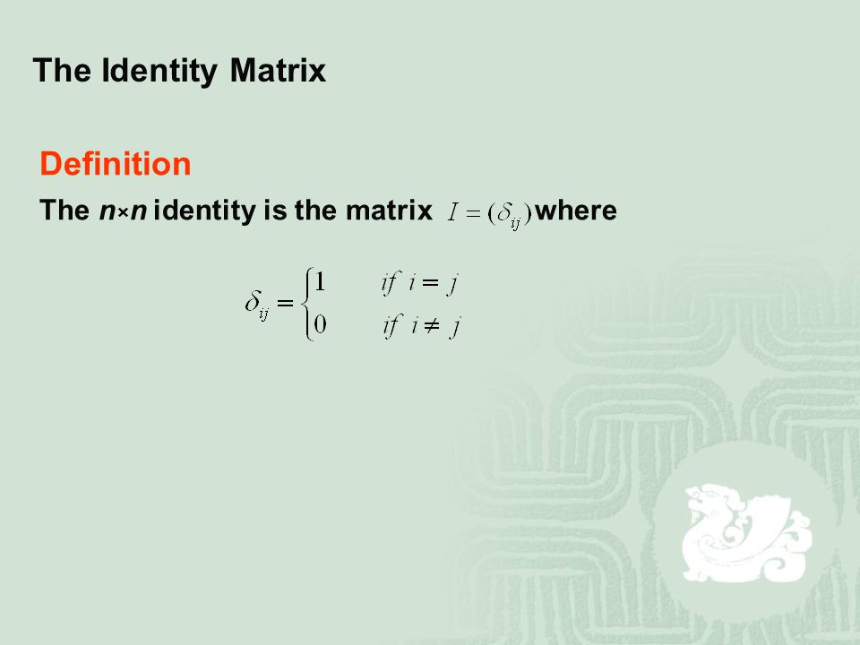 The Identity Matrix Definition The n×n identity is the matrix where