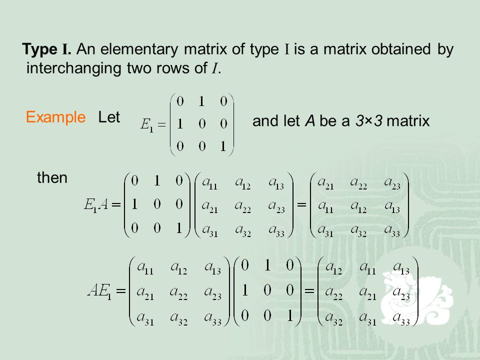 Type I. An elementary matrix of type I is a matrix obtained by