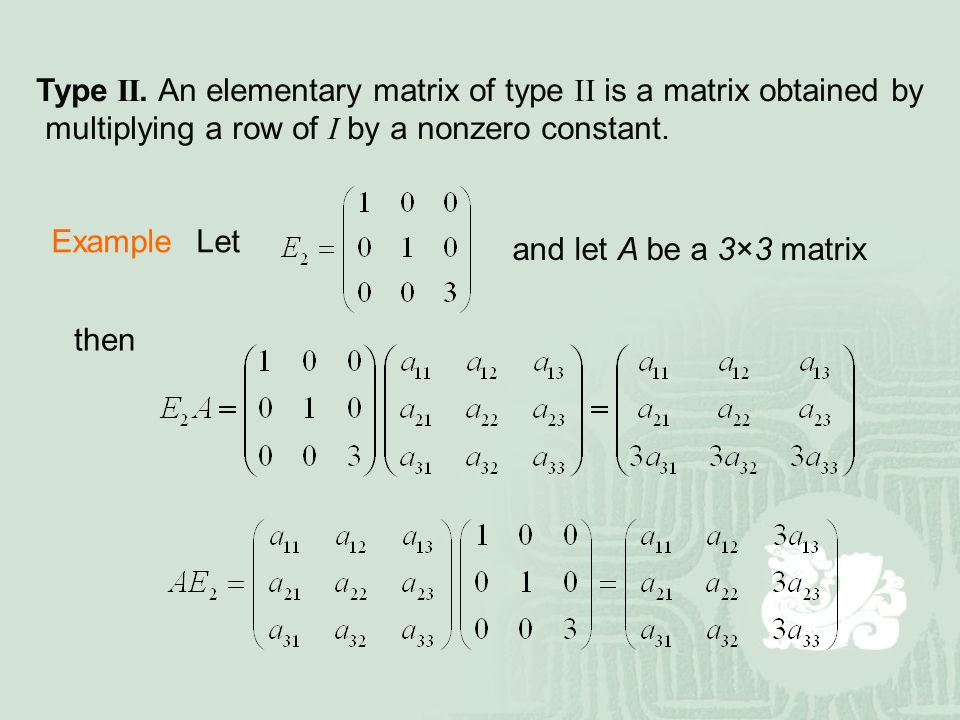Type II. An elementary matrix of type II is a matrix obtained by