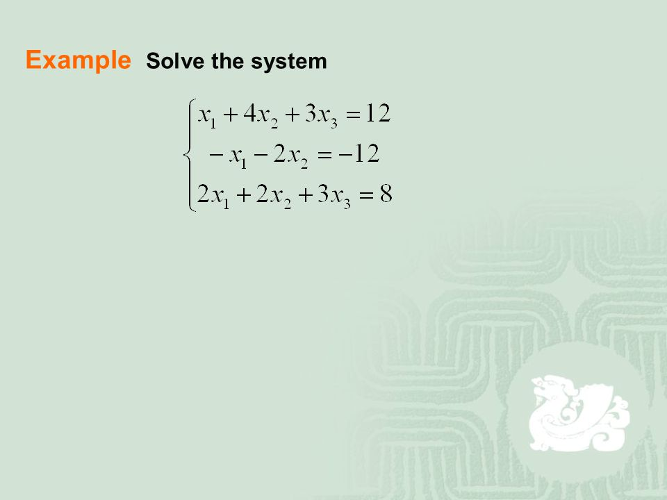 Example Solve the system