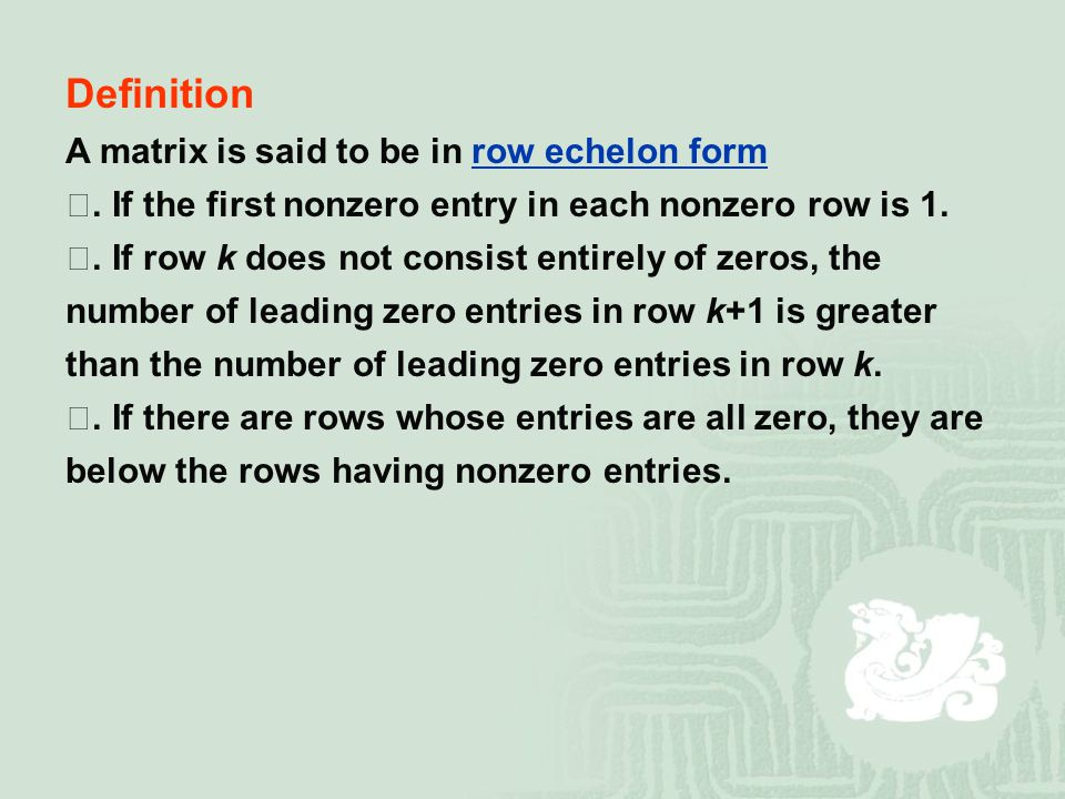 Definition A matrix is said to be in row echelon form