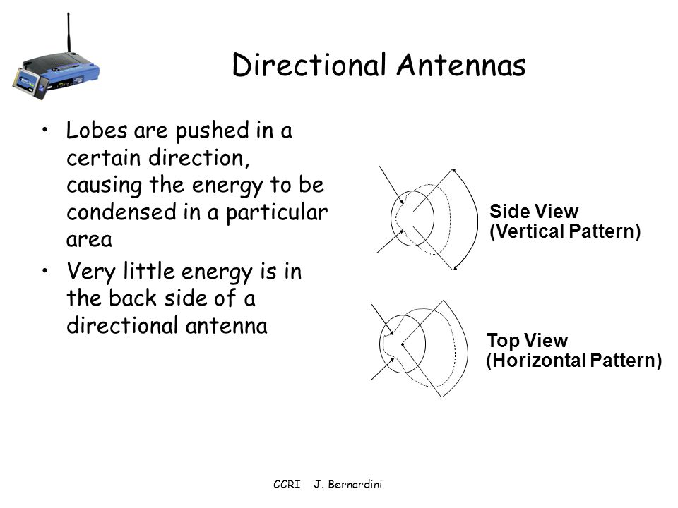 Directional Antennas Lobes are pushed in a certain direction, causing the energy to be condensed in a particular area.