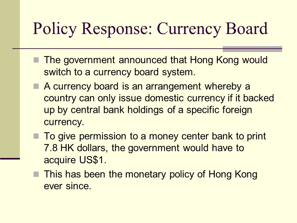 hong kongs currency board system How to cite blagov, b and funke, m (2016), the credibility of hong kong's currency board system: looking through the prism of ms-var models with time-varying transition probabilities.